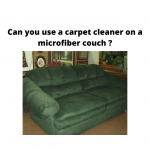 Can you use a carpet cleaner on a microfiber couch