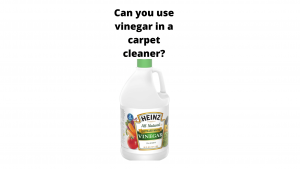 Can you use vinegar in a carpet cleaner?