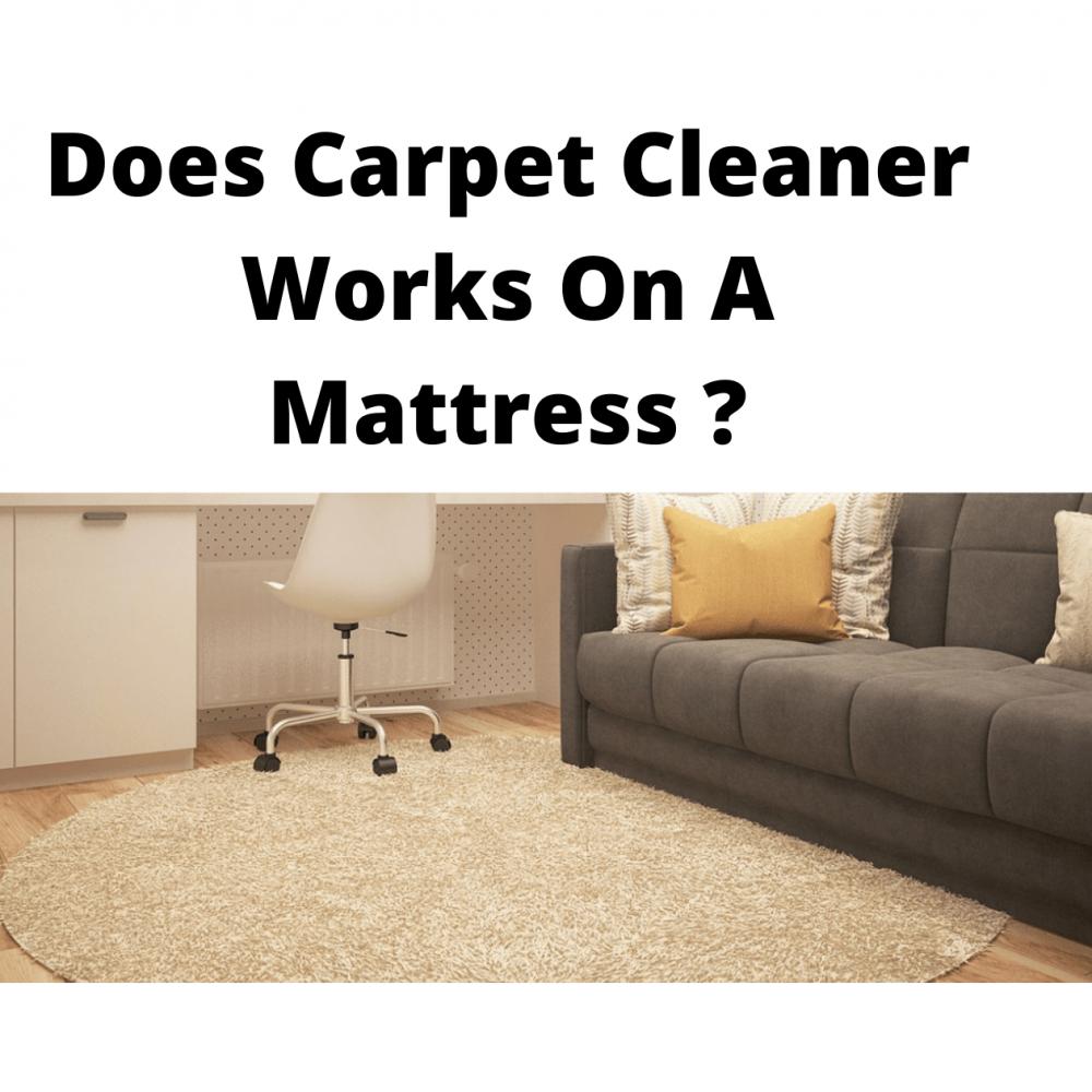Does Carpet Cleaner Work On Mattresses?