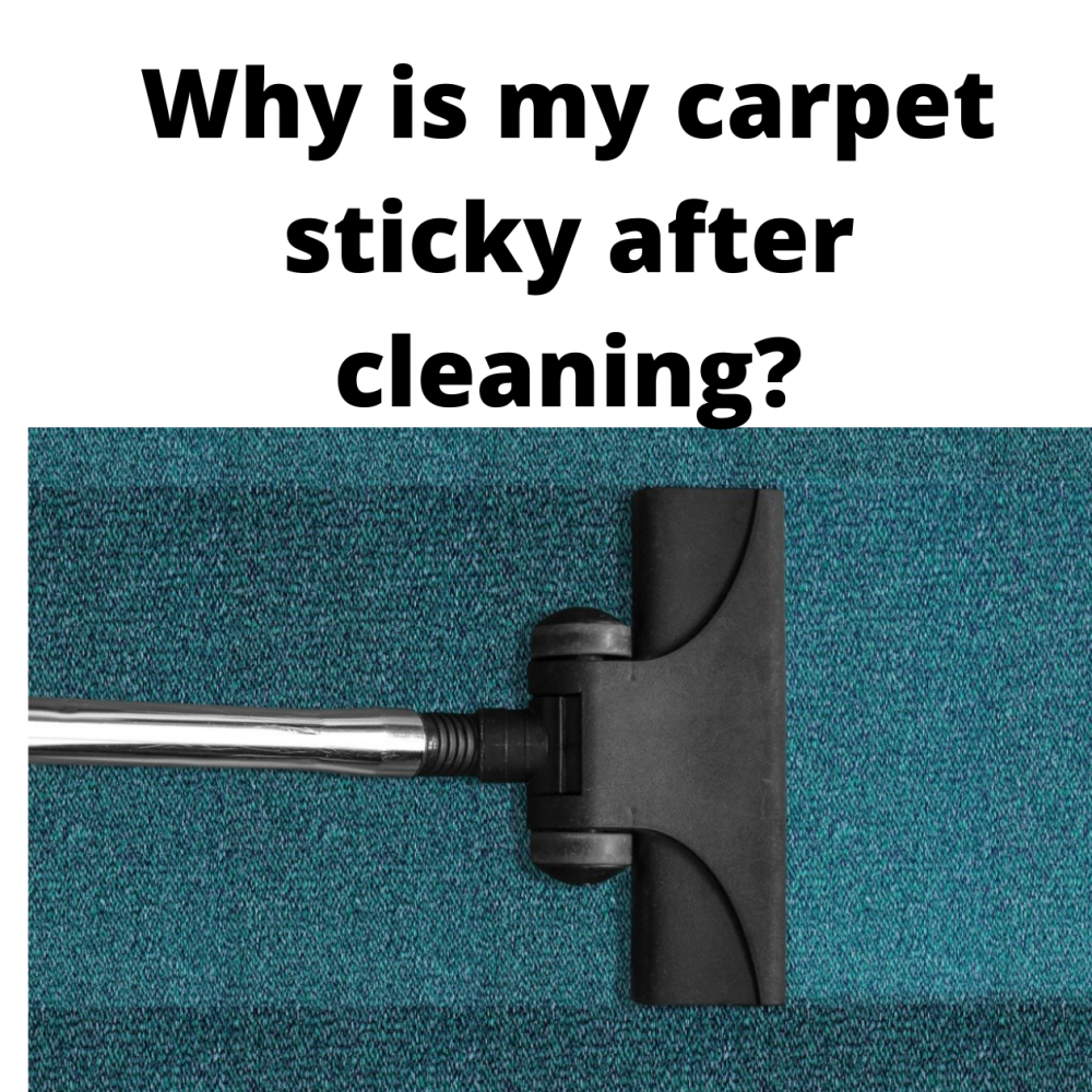Why is my carpet sticky after cleaning?