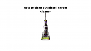 How to clean out Bissell carpet cleaner