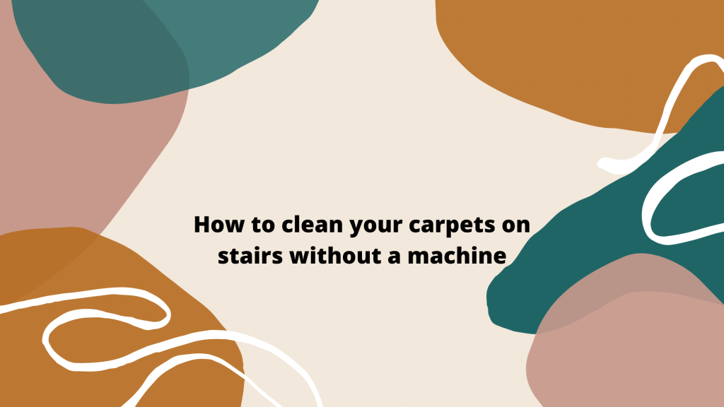 How to clean carpets on stairs WITHOUT MACHINE