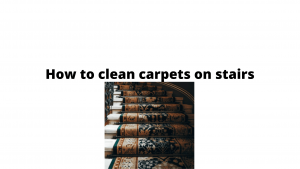 How to clean carpets on stairs