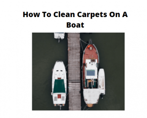 How To Clean Carpets On A Boat