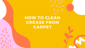 How To Clean Grease From Carpet